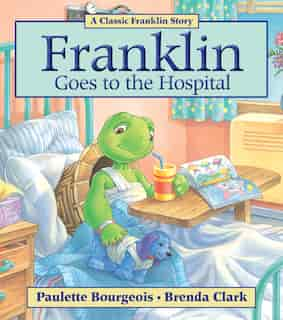 Franklin Goes to the Hospital by Paulette Bourgeois