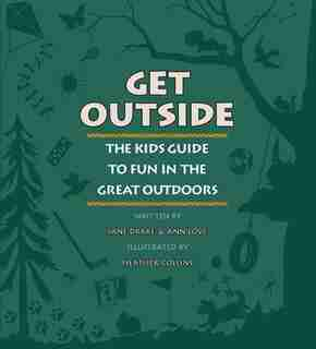 Get Outside: The Kids Guide to Fun in the Great Outdoors by Jane Drake