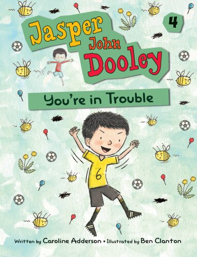 Jasper John Dooley: You're In Trouble by Caroline Adderson
