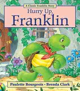Hurry Up  Franklin by Paulette Bourgeois