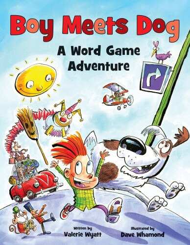 Boy Meets Dog: A Word Game Adventure by Valerie Wyatt