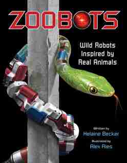 Zoobots: Wild Robots Inspired by Real Animals by Helaine Becker