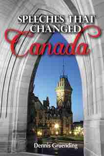 Speeches That Changed Canada by Dennis Gruending