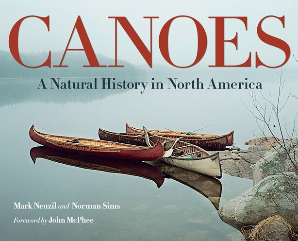 Canoes: A Natural History In North America by Mark Neuzil
