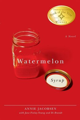Book Watermelon Syrup: A Novel by Annie Jacobsen