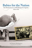 Babies for the Nation: The Medicalization of Motherhood in Quebec, 1910-1970