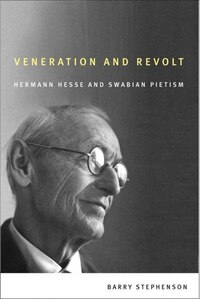 Veneration and Revolt: Hermann Hesse and Swabian Pietism