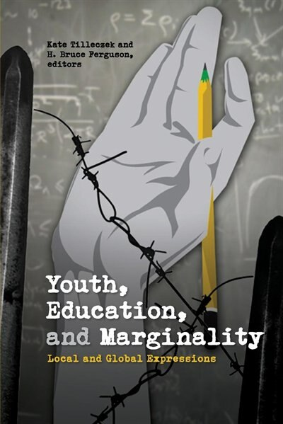 Youth, Education, and Marginality: Local and Global Expressions by Kate Tilleczek