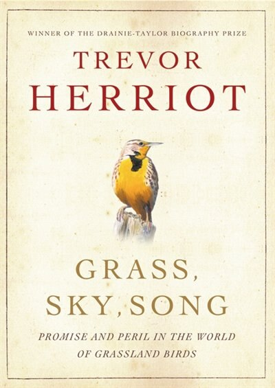 Grass, Sky, Song: Promise And Peril In World Of Grassland Birds by Trevor Herriot