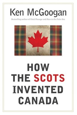 Book How the Scots Invented Canada by Ken McGoogan
