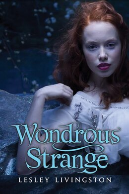 Book Wondrous Strange by Lesley Livingston