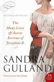 The Many Lives And Secret Sorrows Of Josephine B by Sandra Gulland