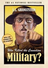 Who Killed The Canadian Military? by J. L. Granatstein