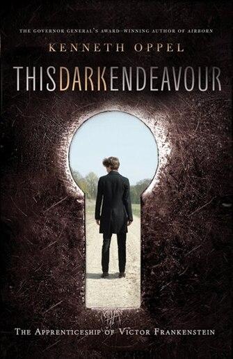 This Dark Endeavour: The Apprenticeship Of Victor Frankenstein by Kenneth Oppel