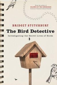 Bird Detective: Investigating The Secret Lives Of Birds