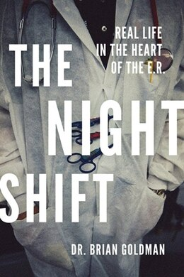 Book The Night Shift: Real Life In The Heart Of The ER by Brian Goldman