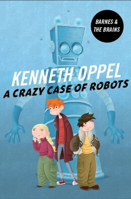 Book A Crazy Case Of Robots by Kenneth Oppel