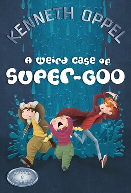 Book A WEIRD CASE OF SUPER-GOO by Kenneth Oppel