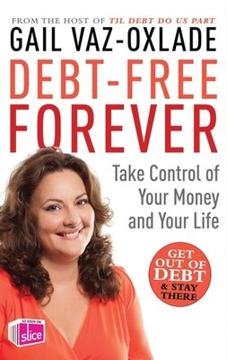 Book Debt Free Forever: Take Control Of Your Money And Your Life by Gail Vaz-Oxlade
