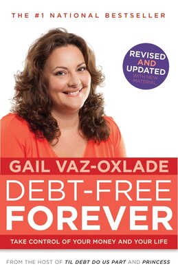 Book Debt-Free Forever: Take Control Of Your Money And Your Life by Gail Vaz-Oxlade