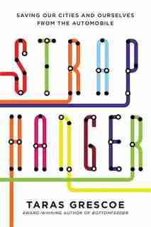 Straphanger: How Subways, Buses And Trains Are Saving Our Cities by Taras Grescoe