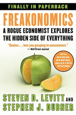 Book FREAKONOMICS: A Rogue Economist Explores The Hidden Side Of Everything by Steven D. Levitt