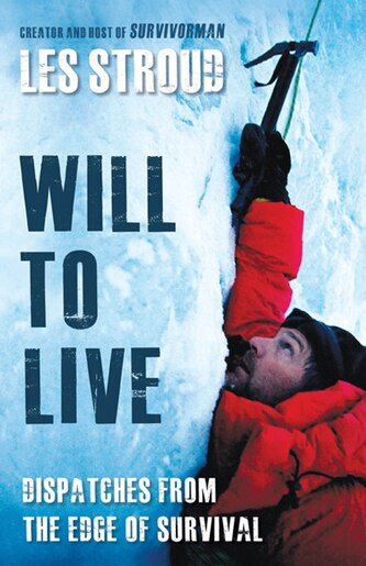 Will To Live: Les Stroud Relives The Greatest Survival Stories Of All Time by Les Stroud