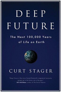 Book Deep Future: The Next 100,000 Years Of Life On Earth by Phd Curt Stager