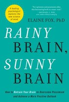 Rainy Brain, Sunny Brain: How To Retrain Your Brain To Overcome P