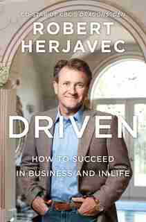 Driven: How To Succeed In Business And In Life by Robert Herjavec