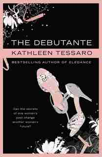 The Debutante by Kathleen Tessaro