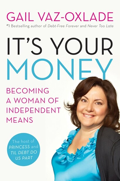 It's Your Money: Becoming A Woman Of Independent Means (revised E by Gail Vaz-Oxlade
