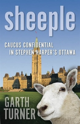 Book Sheeple: Caucus Confidential in Stephen Harper's Ottawa by Garth Turner