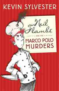 Neil Flambe and the Marco Polo Murders: Neil Flambe Capers, #1 by Kevin Sylvester