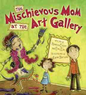 The Mischievous Mom at the Art Gallery by Rebecca Eckler