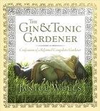 Gin & Tonic Gardener: Confessions of a Reformed Compulsive Gardener
