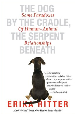 Book The Dog by the Cradle, the Serpent Beneath: Some Paradoxes of Human-Animal Relationships by Erika Ritter