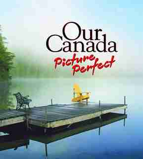 Our Canada: Picture Perfect by Our Canada magazine