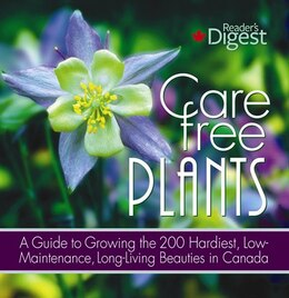 Book Care-Free Plants: A Guide to Growing the 200 Hardiest Low-Maintenance Long-Living Beauties by Digest Readers