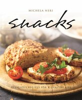 Snacks: Delicious Recipes for a Healthy Life