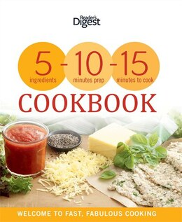 Book 5-10-15 Cookbook: 5 Ingredients, 10 Minutes Preparation, 15 Minutes Cooking by Digest Readers