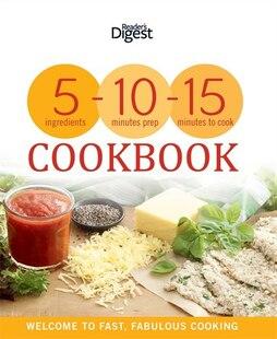 5-10-15 Cookbook: 5 Ingredients, 10 Minutes Preparation, 15 Minutes Cooking