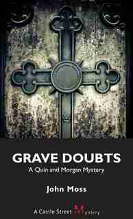 Grave Doubts: A Quin and Morgan Mystery by John Moss