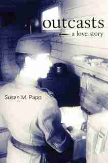 Outcasts: A Love Story by Susan M. Papp