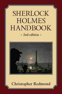 Sherlock Holmes Handbook: Second Edition by Christopher Redmond