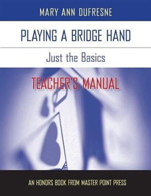 Playing A Bridge Hand: Just The Basics Teacher's Manual by Mary Ann Dufresne