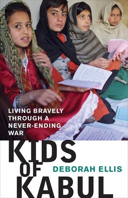 Book Kids of Kabul: Living Bravely Through a Never-ending War by Deborah Ellis