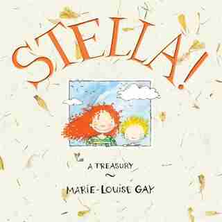 Stella!: A Treasury by Marie-louise Gay