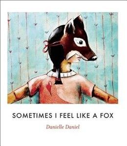 Book Sometimes I Feel Like a Fox by Danielle Daniel