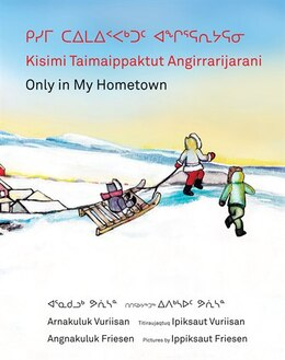 Book Kisimi Taimaippaktut Angirrarijarani / Only in My Hometown by Angnakuluk Friesen